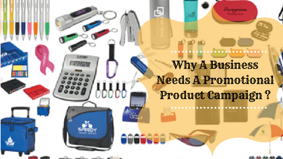 Why A Business Needs A Promotional Product Campaign