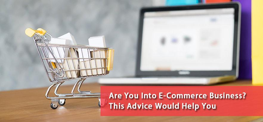Are You Into E-Commerce Business? This Advice Would Help You