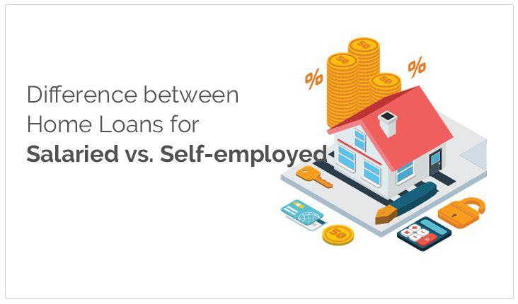 Difference between home loans for salaried vs. self-employed
