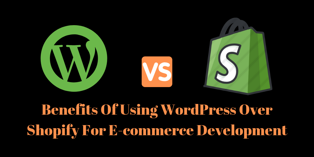 Benefits Of Using WordPress Over Shopify For E-commerce Development