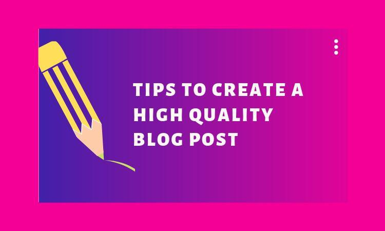 5 Things You Need to Do to Create a Quality Blog Post
