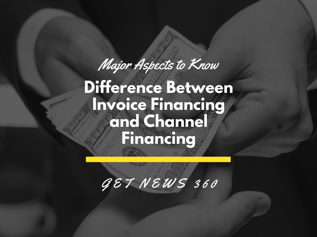 The Major Aspects to Know the Difference Between Invoice Financing and Channel Financing