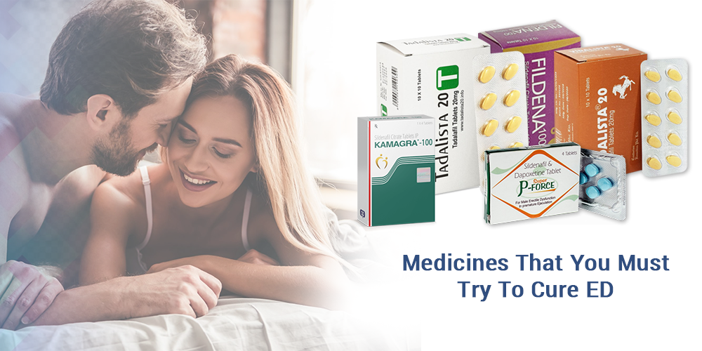 Medicines That You Must Try To Cure ED