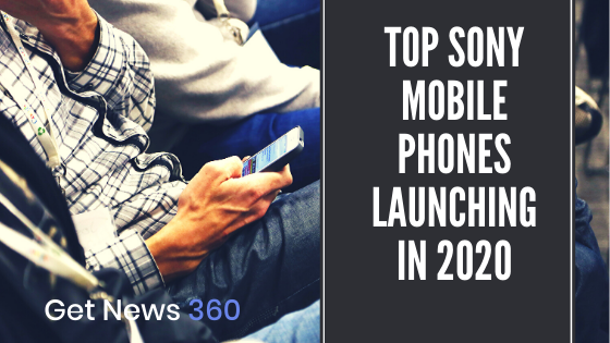 Upcoming Sony Mobile Phone in 2020 India, Expected Date & Price