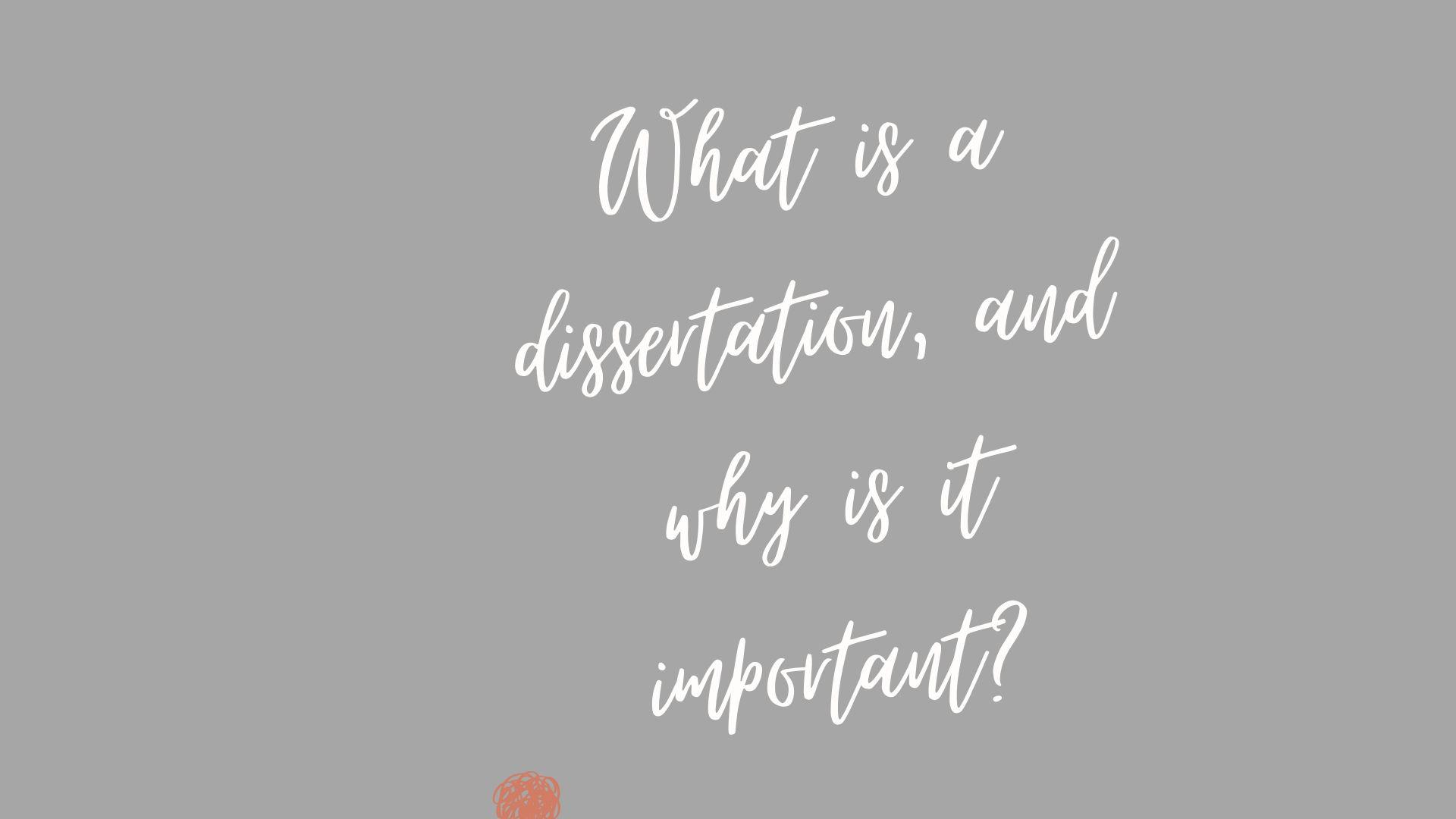 What is a dissertation, and why is it important?