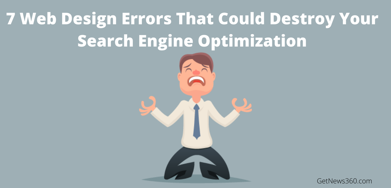 7 Web Design Errors That Could Destroy Your Search Engine Optimization