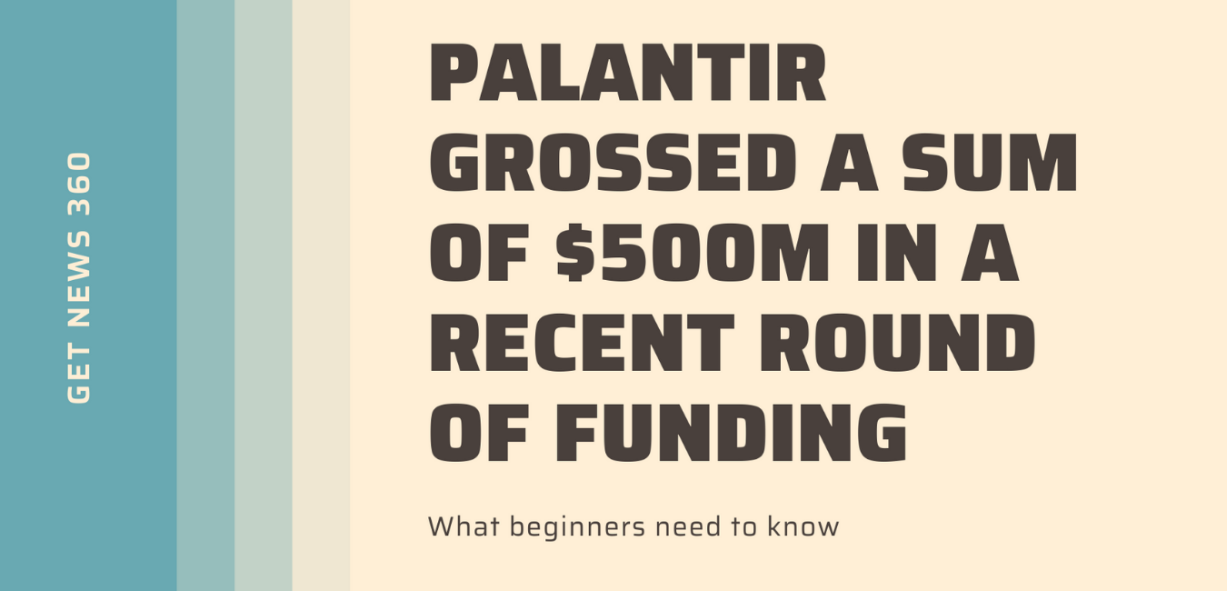 Palantir Grossed a Sum of $500M in A Recent Round of Funding