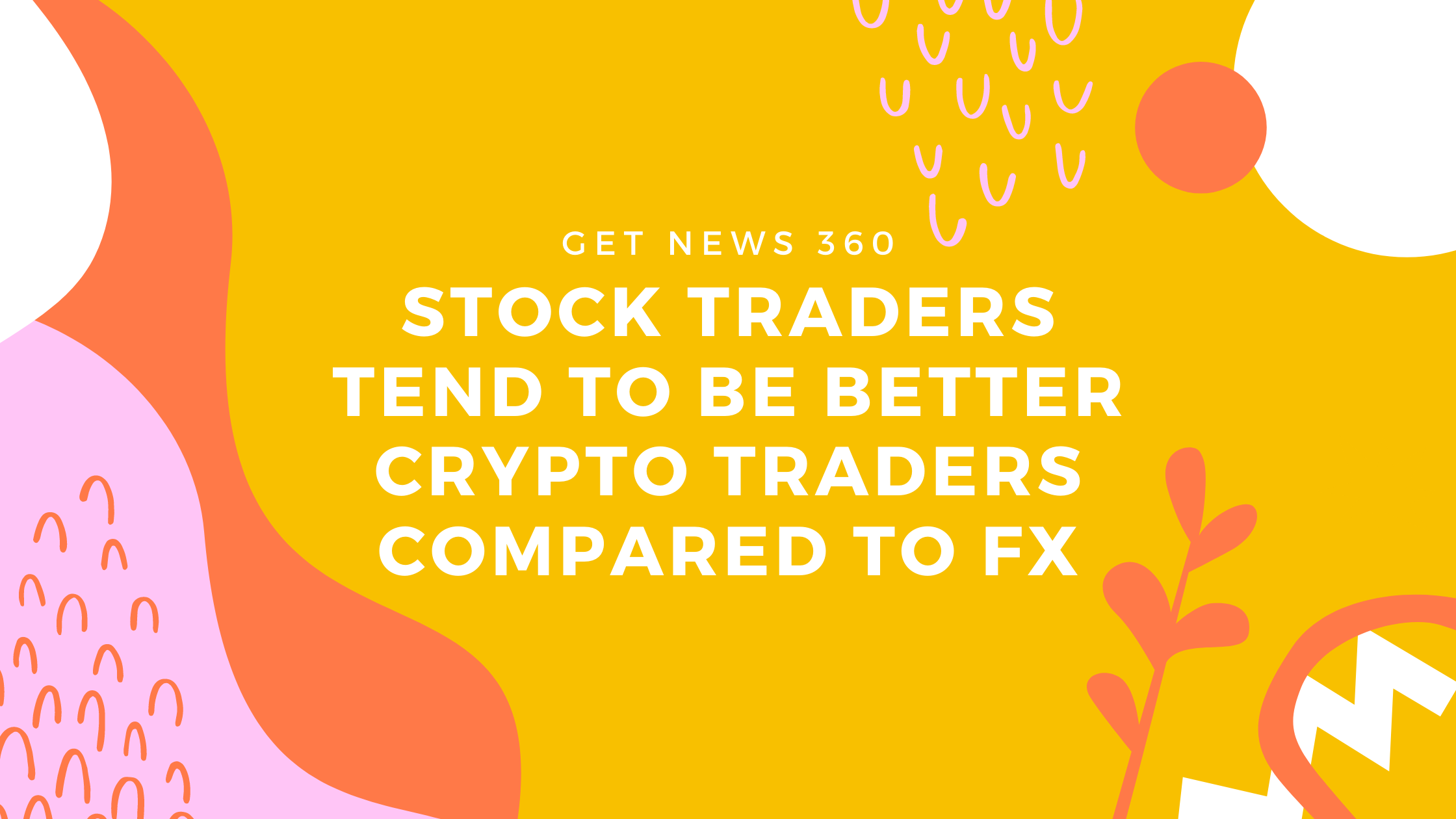 Stock traders tend to be better crypto traders compared to FX
