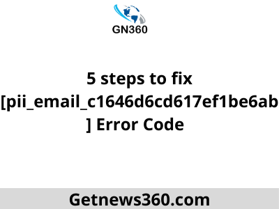 5 steps to fix [pii_email_c1646d6cd617ef1be6ab] Error Code