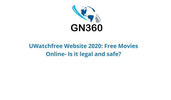 UWatchfree Website 2020: Free Movies Online – Is it legal and safe?