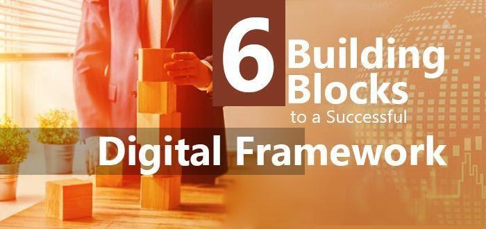 6 Building Blocks to a Successful Digital Framework